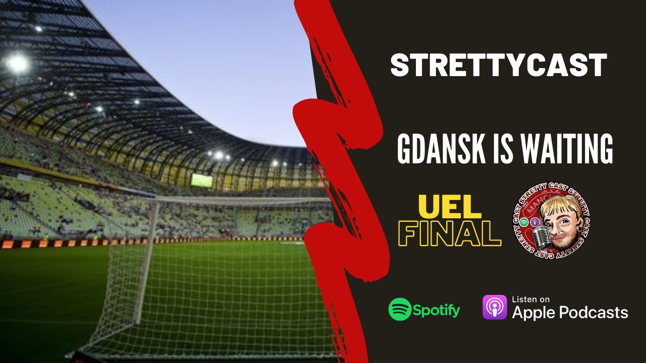 Strettycast ep 113: UEL final - Possible gateway for success